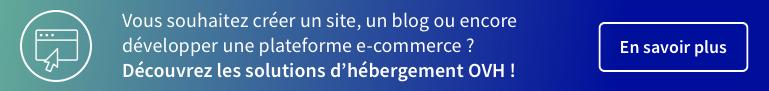 Vous souhaitez créer un site, un blog ou encore développer une plateforme e-commerce ? Découvrez les solutions d'hébergement OVH.